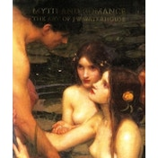 Myth and Romance : The Art of J W Waterhouse