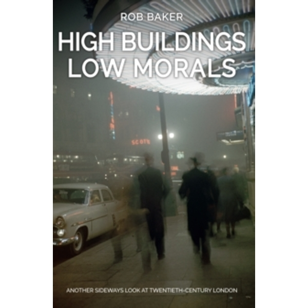 High Buildings, Low Morals : Another Sideways Look at Twentieth Century London