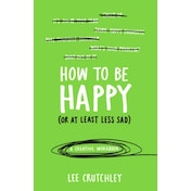 How to Be Happy (or at least less sad): A Creative Workbook by Lee Crutchley (Paperback, 2015)