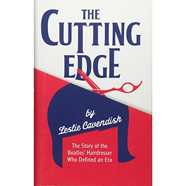The Cutting Edge: The Story of the Beatles' Hairdresser Who Defined an Era by Leslie Cavendish (Hardback, 2017)