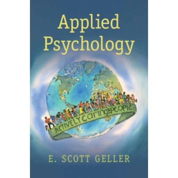 Applied Psychology: Actively Caring for People by E. Scott Geller (Paperback, 2016)