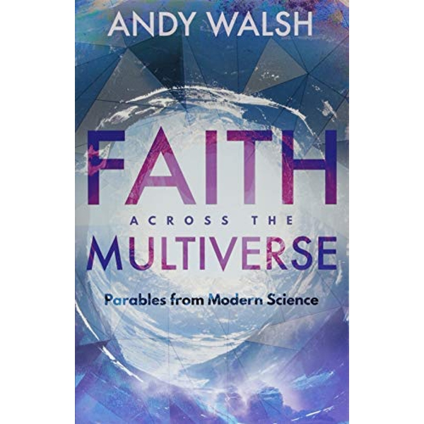 Faith Across the Multiverse Parables From Modern Science Paperback / softback 2018