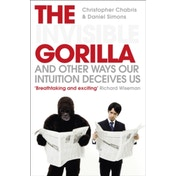 The Invisible Gorilla: And Other Ways Our Intuition Deceives Us by Daniel J. Simons, Christopher Chabris (Paperback, 2011)