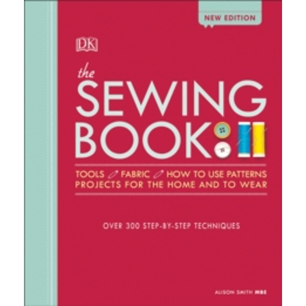 The Sewing Book New Edition Over 300 Step-by-Step Techniques by Alison Smith MBE (2018, Hardback)