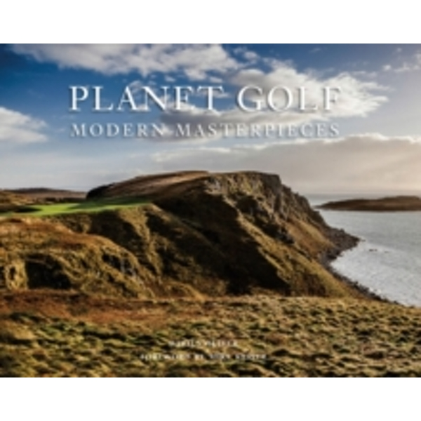 Planet Golf Modern Masterpieces : The World's Greatest Modern Golf Courses