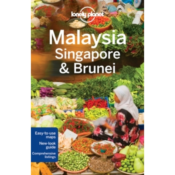Lonely Planet Malaysia, Singapore & Brunei by Isabel Albiston, Brett Atkinson, Robert Kelly, Lonely Planet, Richard Waters, Cristian Bonetto, Greg Benchwick, Anita Isalska, Austin Bush, S