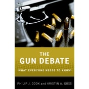 The Gun Debate: What Everyone Needs to Know by Philip J. Cook, Kristin A. Goss (Paperback, 2014)