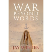 War beyond Words : Languages of Remembrance from the Great War to the Present