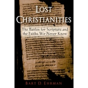 Lost Christianities: The Battles for Scripture and the Faiths we Never Knew by Bart D. Ehrman (Paperback, 2005)