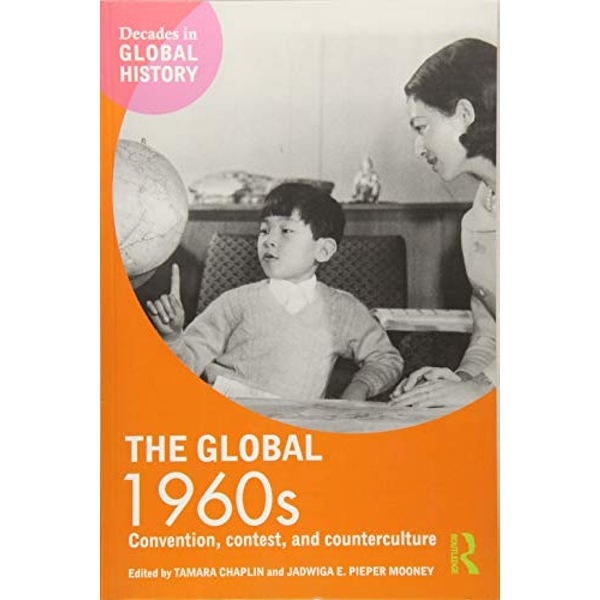 The Global 1960s: Convention, Contest and Counterculture by Jadwiga E. Pieper Mooney, Tamara Chaplin (Paperback, 2017)