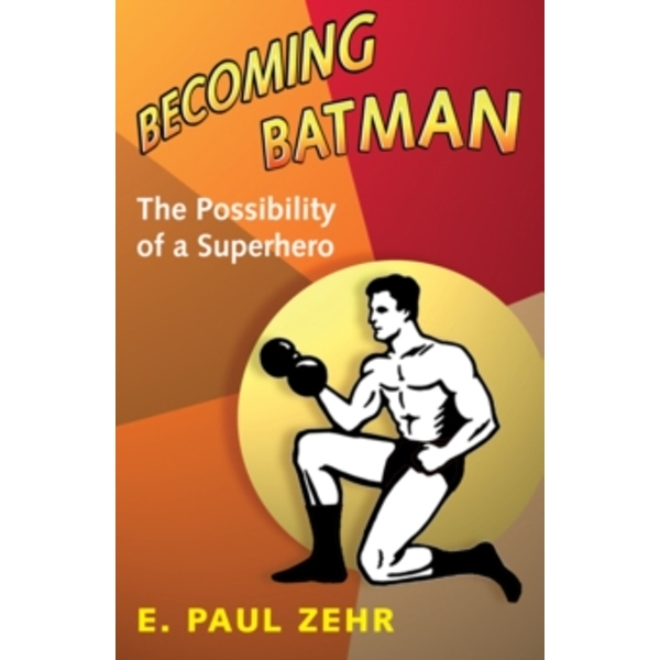 Becoming Batman : The Possibility of a Superhero