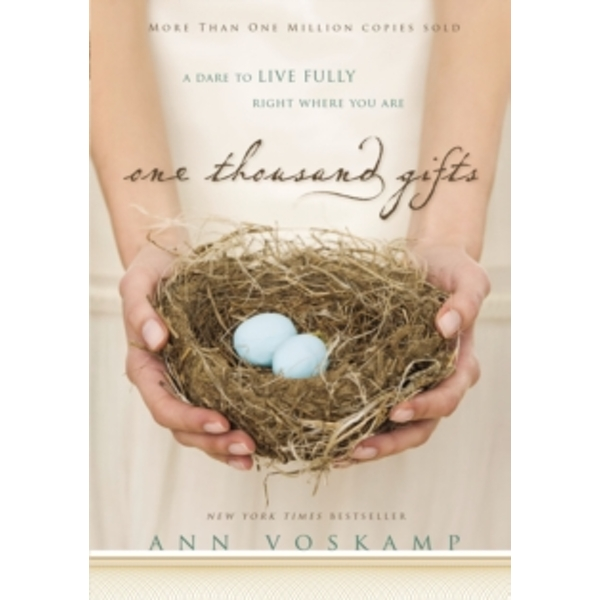 One Thousand Gifts: A Dare to Live Fully Right Where You Are by Ann Voskamp (Hardback, 2011)