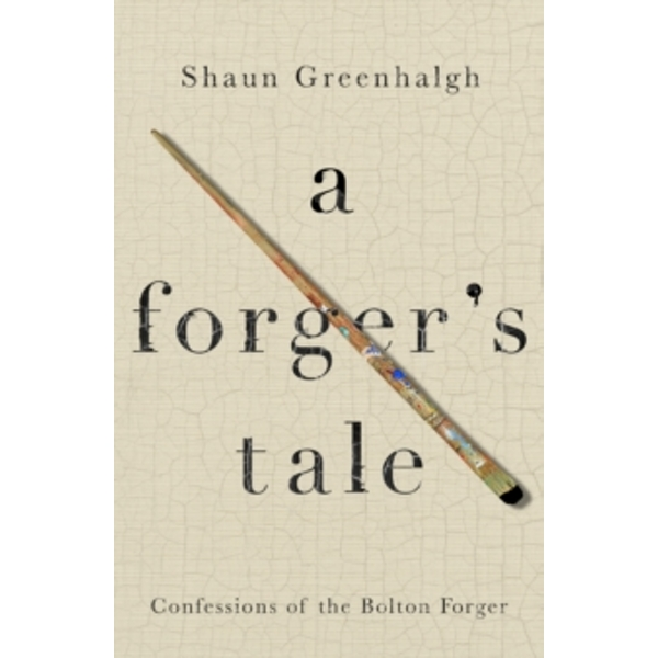 A Forger's Tale : Confessions of the Bolton Forger