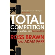 Total Competition: Lessons in Strategy from Formula One by Ross Brawn, Adam Parr (Paperback, 2017)