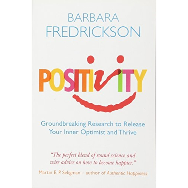 Positivity: Groundbreaking Research to Release Your Inner Optimist and Thrive by Barbara Fredrickson (Paperback, 2011)