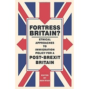 Fortress Britain?: Ethical Approaches to Immigration Policy for a Post-Brexit Britain (Paperback, 2018)