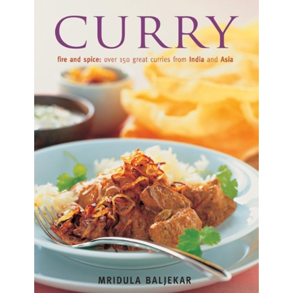 Curry: Fire and Spice: Ocer 150 Great Curries from India and Asia by Mridula Baljekar (Paperback, 2013)