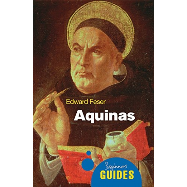 Aquinas: A Beginner's Guide by Edward Feser (Paperback, 2009)