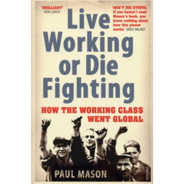 Live Working or Die Fighting: How The Working Class Went Global by Paul Mason (Paperback, 2008)