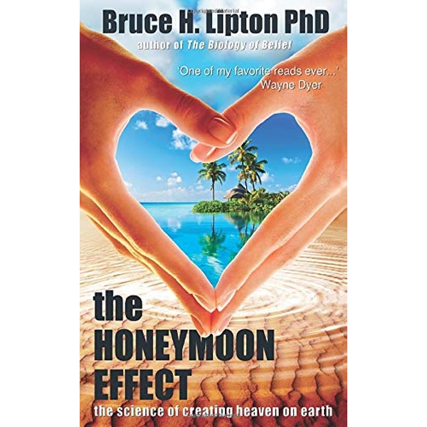 The Honeymoon Effect: The Science of Creating Heaven on Earth by Bruce H. Lipton (Paperback, 2014)