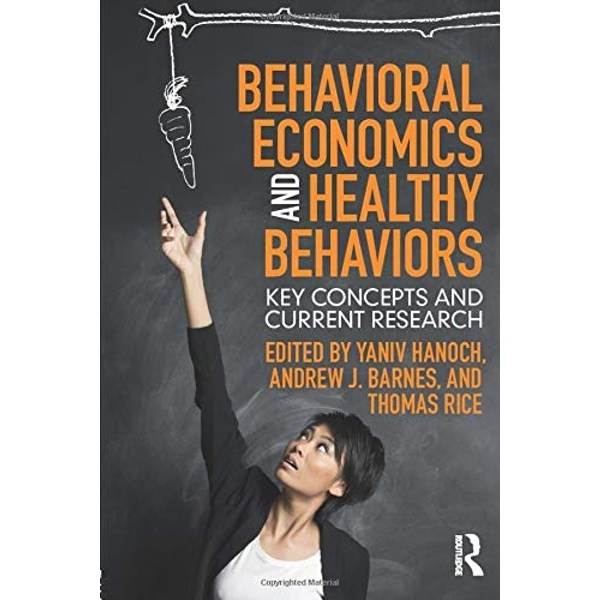 Behavioral Economics and Healthy Behaviors: Key Concepts and Current Research by Taylor & Francis Ltd (Paperback, 2017)