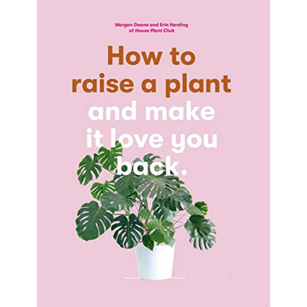 How to Raise a Plant and Make it Love You Back Paperback / softback 2018