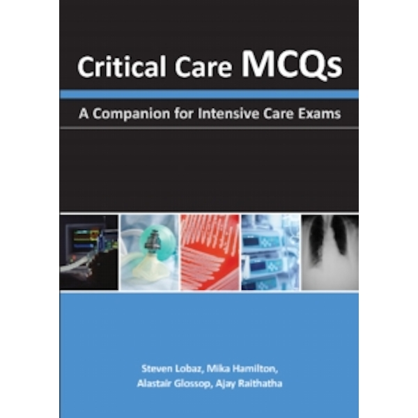 Critical Care MCQs : A Companion for Intensive Care Exams
