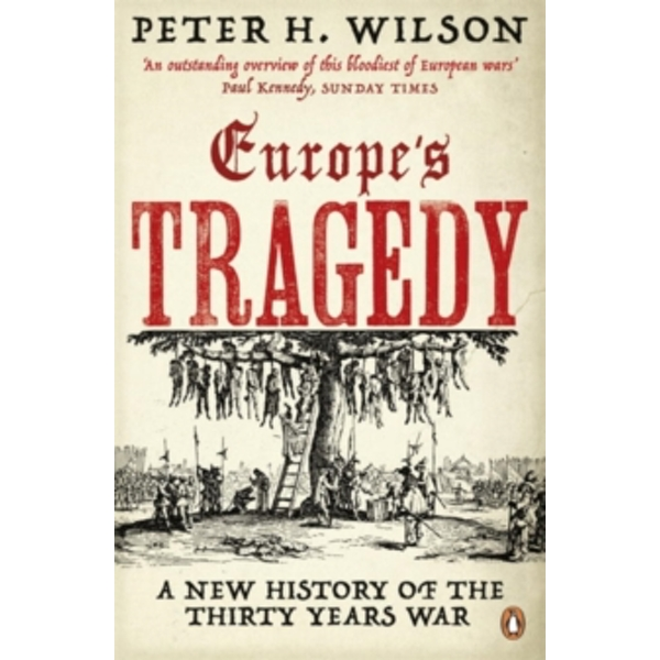 Europe's Tragedy: A New History of the Thirty Years War by Peter H. Wilson (Paperback, 2010)