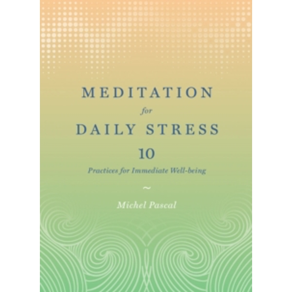 Meditation for Daily Stress : 10 Practices for Immediate Well-being