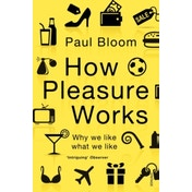 How Pleasure Works: Why we like what we like by Paul Bloom (Paperback, 2011)