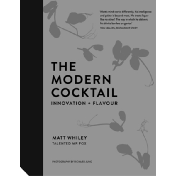 The Modern Cocktail : Innovation + Flavour