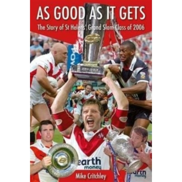 As Good as it Gets : The Story of St Helens' Grand Slam Class of 2006