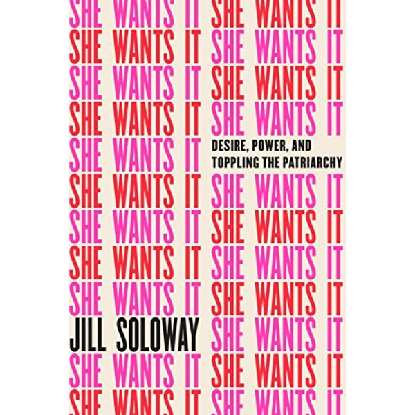 She Wants It Desire, Power, and Toppling the Patriarchy Hardback 2018