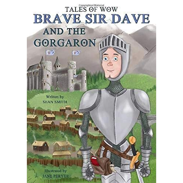 """Tales of Wow Brave Sir Dave and the Gorgaron""""""""   Paperback / softback 2019"""