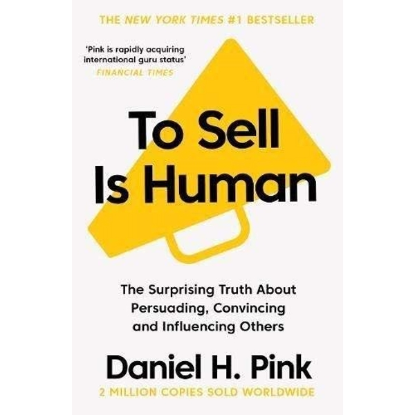 To Sell is Human The Surprising Truth About Persuading, Convincing, and Influencing Others Paperback / softback 2018