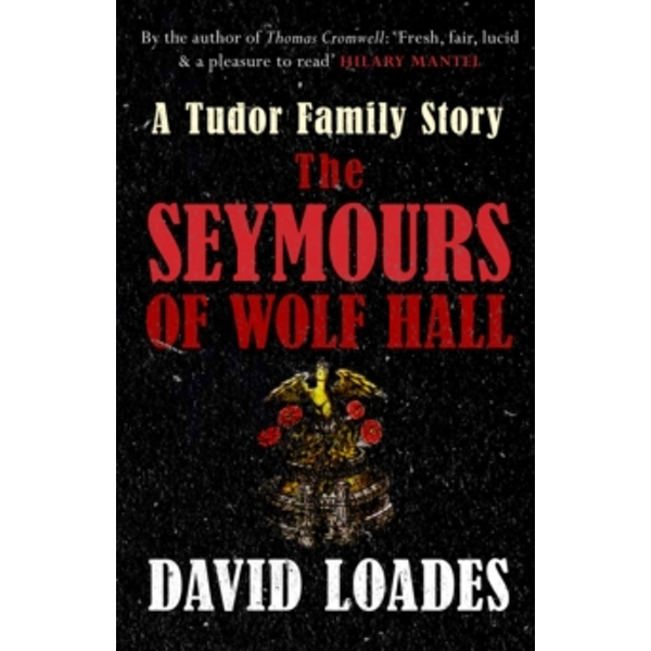 The Seymours of Wolf Hall : A Tudor Family Story