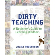 Dirty Teaching: A Beginner's Guide to Learning Outdoors by Juliet Robertson (Paperback, 2014)