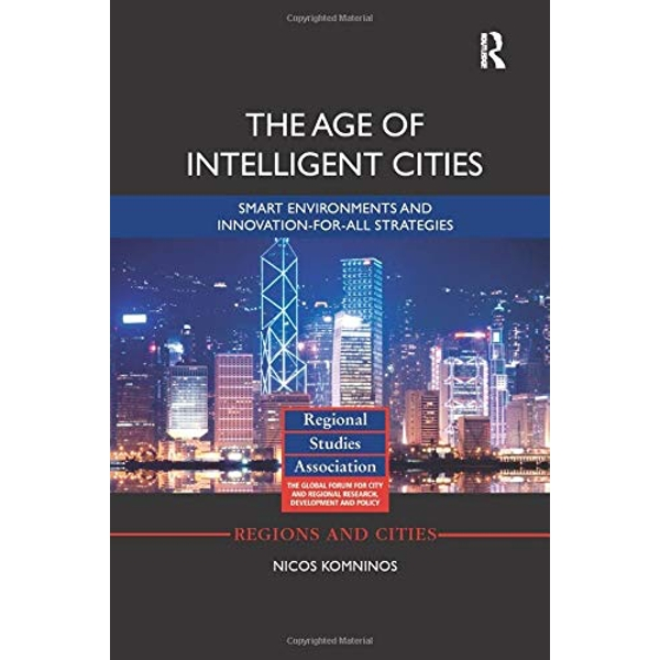 The Age of Intelligent Cities Smart Environments and Innovation-for-all Strategies Paperback / softback 2018