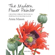 The Modern Flower Painter: Creating Vibrant Botanical Portraits in Watercolour by Anna Mason (Hardback, 2014)