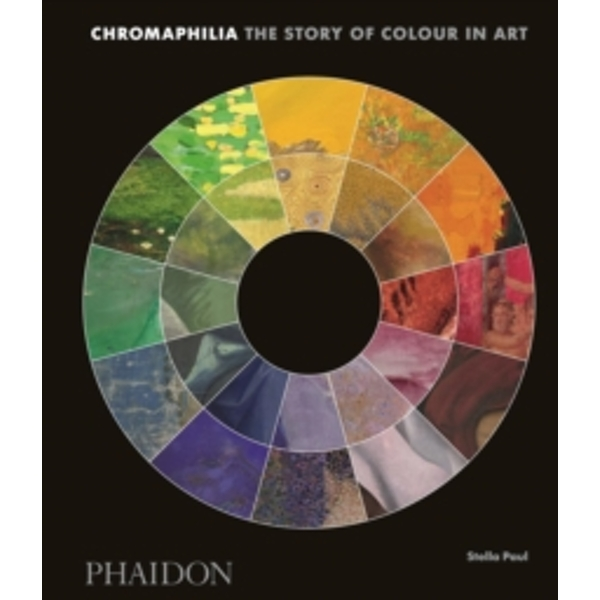 Chromaphilia : The Story of Colour in Art
