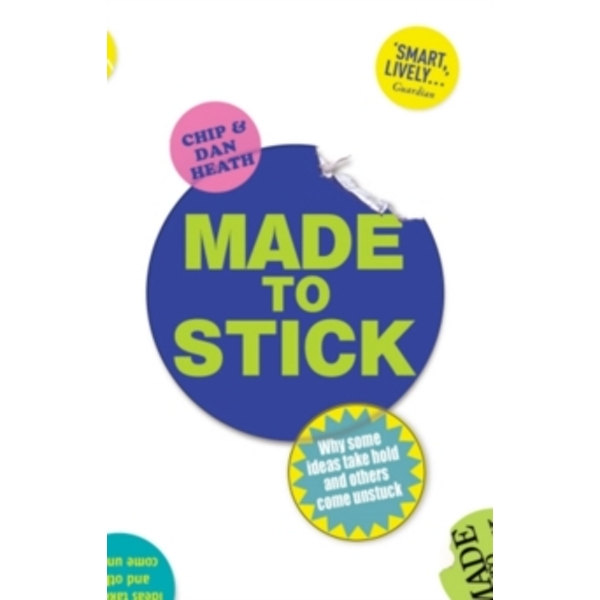 Made to Stick: Why some ideas take hold and others come unstuck by Chip Heath, Dan Heath (Paperback, 2008)
