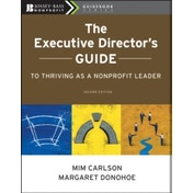 The Executive Director's Guide to Thriving as a Nonprofit Leader by Mim Carlson, Margaret Donohoe (Paperback, 2010)