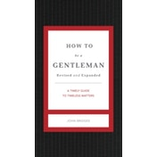 How to Be a Gentleman Revised and   Updated: A Timely Guide to Timeless Manners by John Bridges (Hardback, 2011)