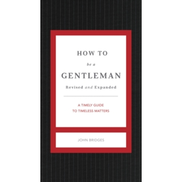 How to Be a Gentleman Revised and   Updated : A Timely Guide to Timeless Manners