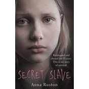 Secret Slave : Kidnapped and abused for 13 years. This is my story of survival.