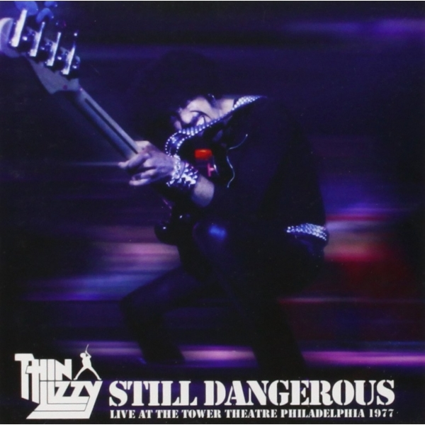 Thin Lizzy - Still Dangerous: Live at Tower Theatre Philadelphia 1977 CD