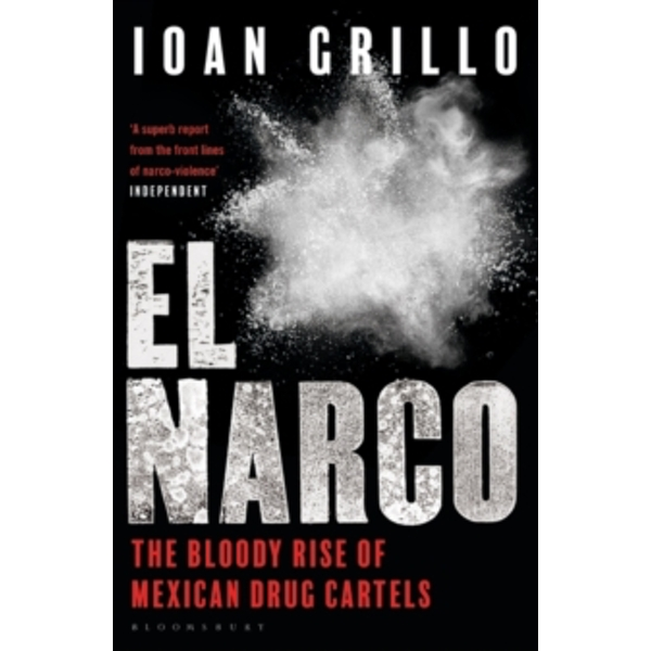 El Narco : The Bloody Rise of Mexican Drug Cartels
