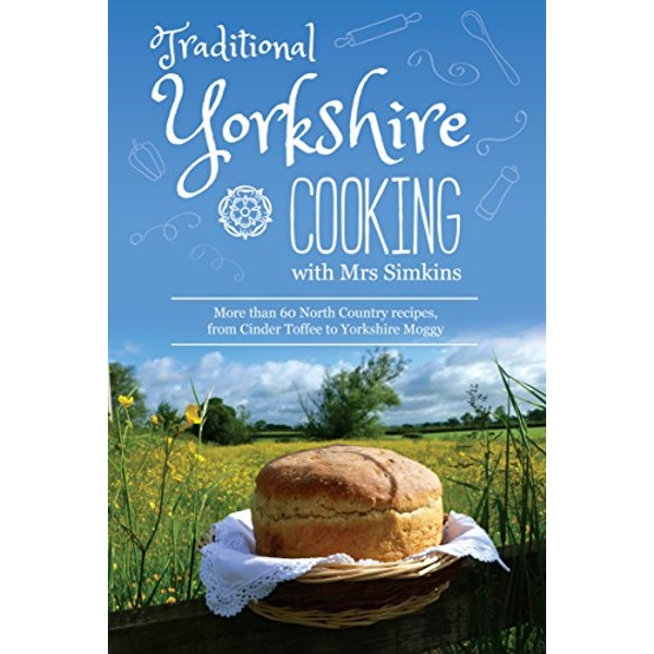 Traditional Yorkshire Cooking featuring more than 60 traditional North Country recipes Hardback 2018