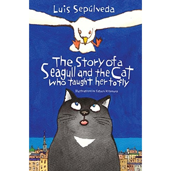 The Story of a Seagull and the Cat Who Taught Her to Fly by Luis Sepulveda (Paperback, 2016)