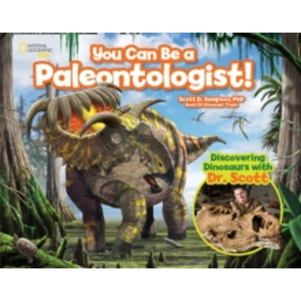 You Can Be a Paleontologist! : Discovering Dinosaurs with Dr. Scott